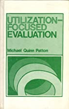 Utilization Focused Evaluation The New Century Text by Michael Quinn Patton