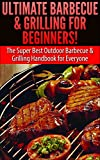img - for Ultimate Barbecue and Grilling for Beginners: The Super Best Outdoor Barbecue and Grilling Handbook for Everyone (Barbecue, Grilling, Summer Outdoor Cooking, ... and Grilling, Family Activities, Smoking) book / textbook / text book