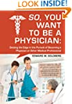 So, You Want to Be a Physician: Getti...