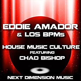 House music culture feat chad bishop eddie for Eddie amador house music