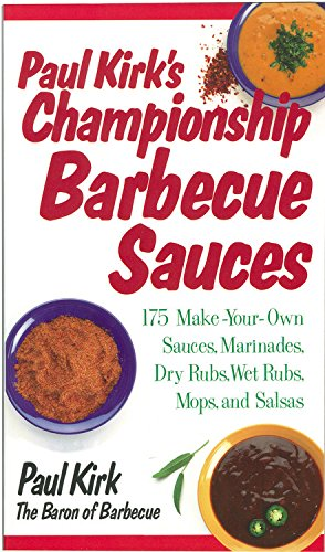 Download Paul Kirk's Championship Barbecue Sauces: 175 Make-Your-Own Sauces, Marinades, Dry Rubs, Wet Rubs, Mops and Salsas (Non)