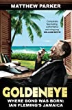 Matthew Parker Goldeneye: Where Bond was Born: Ian Fleming's Jamaica