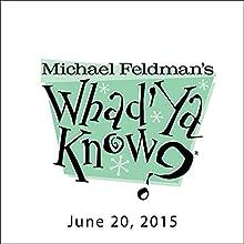 Whad'Ya Know?, Michael Perry and Rachel Feltman, June 20, 2015  by Michael Feldman Narrated by Michael Feldman