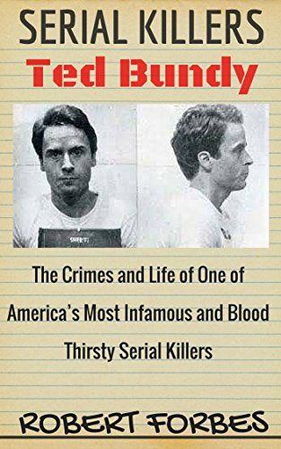 Serial Killers: Ted Bundy - The Crimes and Life of One of America's Most Infamous and Blood Thirsty (Serial Killers - Version Nr. 2) (Serial Killer Profiles compare prices)