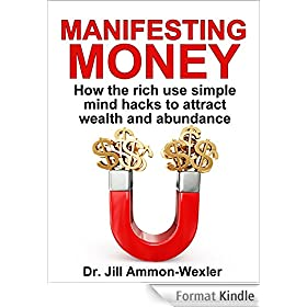 MANIFESTING MONEY: How the Rich Use Simple Mind Hacks to Attract Wealth and Abundance (English Edition)