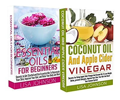 ESSENTIAL OILS FOR BEGINNERS + COCONUT OIL AND APPLE CIDER VINEGAR BOX-SET#2: Secrets To Lose Weight, Detox, Prevent Allergies, Improve Your Skin, Your ... Oil For weight Loss, Coconut Oil Miracle)