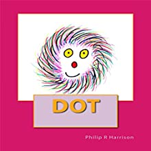 Dot Audiobook by Philip R. Harrison Narrated by Rachel C. Reese