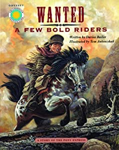 Wanted: A Few Bold Riders: The Story of the Pony Express (Smithsonian Odyssey) Darice Bailer and Tom Antonishak