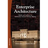 Enterprise Architecture: Models and Analyses for Information Systems Decision Makingby Pontus Johnson