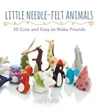 Read Little Needle-Felt Animals: 30 Cute and Easy-to-Make Kittens, Puppie on-line