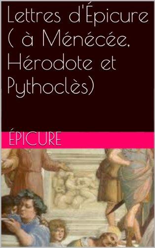 Lettres d'Épicure ( à Ménécée, Hérodote et Pythoclès)
