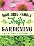 Thrifty Gardening: From the Ground Up (0887842712) by Harris, Marjorie