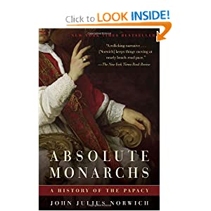 Absolute Monarchs: A History of the Papacy John Julius Norwich