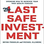 The Last Safe Investment: Spending Now to Increase Your True Wealth Forever | Bryan Franklin,Michael Ellsberg