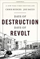 Days of Destruction, Days of Revolt by Chris Hedges and Joe Sacco