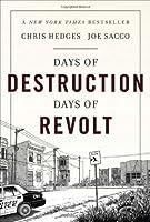 Days of Destruction, Days of Revolt by Chris Hedges and Joe Sacco