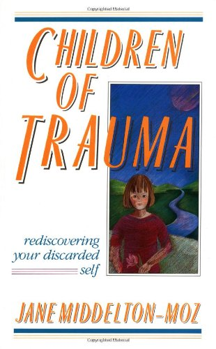 Amazon.com: Children of Trauma: Rediscovering Your Discarded Self (9781558740143): Jane Middelton-Moz: Books