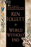 World Without EndWORLD WITHOUT END by Follett, Ken (Author) on Oct-09-2007 Hardcover