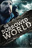 img - for The Borrowed World: A Novel of Post-Apocalyptic Collapse (Volume 1) book / textbook / text book