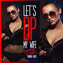 Let's DP My Wife: Copping A Feel (       UNABRIDGED) by Hannah Wilde Narrated by Hannah Wilde