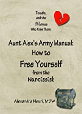 Toads, and the Women Who Kiss Them.  Aunt Alex's Army Manual: How to Free Yourself From the Narcissist
