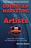 img - for Guerrilla Marketing for Artists: Build a Bulletproof Art Career to Thrive in Any Economy by Davey, Barney (2013) [Paperback] book / textbook / text book
