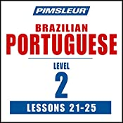 Pimsleur Portuguese (Brazilian) Level 2 Lessons 21-25: Learn to Speak and Understand Portuguese (Brazilian) with Pimsleur Language Programs |  Pimsleur