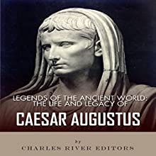 Legends of the Ancient World: The Life and Legacy of Caesar Augustus (       UNABRIDGED) by Charles River Editors Narrated by Christopher Hudspeth