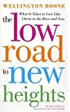 img - for The Low Road to New Heights: What it Takes to Live Like Christ in the Here and Now Hardcover - July 16, 2002 book / textbook / text book