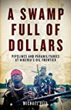 img - for Michael Peel: A Swamp Full of Dollars : Pipelines and Paramilitaries at Nigeria's Oil Frontier (Hardcover); 2010 Edition book / textbook / text book