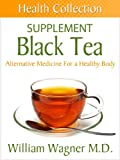 The Black Tea Supplement: Alternative Medicine for a Healthy Body (Health Collection)