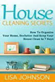 House Cleaning Secrets: Discover How To Organize Your Home, Declutter And Keep Your House Clean in 7 Days