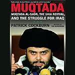 Muqtada: Muqtada al-Sadr, the Shia Revival, and the Struggle for Iraq | Patrick Cockburn