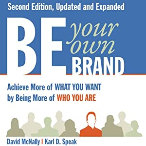 Be Your Own Brand: Achieve More of What You Want by Being More of Who You Are | [David McNally, Karl D. Speak]