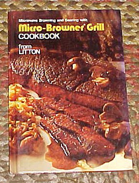 Micro-Browner Grill Cookbook (Microwave Browningand Serving With) From Litton 1976