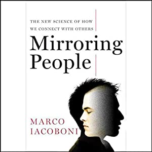 Mirroring People: The New Science of How We Connect with Others | [Marco Iacoboni]
