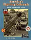 img - for America's Fighting Railroads: A World War II Pictorial History book / textbook / text book