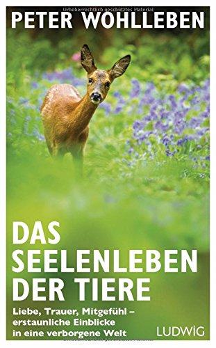 Das Seelenleben der Tiere: Liebe, Trauer, Mitgefühl - erstaunliche Einblicke in eine verborgene Welt das Buch von Peter Wohlleben - Preis vergleichen und online kaufen