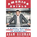 America the Edible: A Hungry History, from Sea to Dining Sea ~ Adam Richman