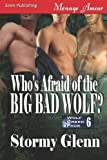 Stormy Glenn Who's Afraid of the Big Bad Wolf? [Wolf Creek Pack 6] (Siren Publishing Menage Amour ManLove)