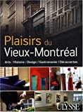echange, troc Julie Brodeur, Alexandra Hamel, François Rémillard - Plaisirs du Vieux-Montréal : Arts, Histoire, Design, Gastronomie, Découvertes