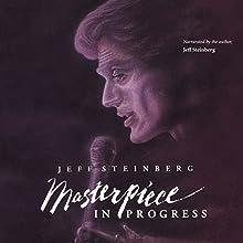 Masterpiece in Progress (       UNABRIDGED) by Jeff Steinberg Narrated by Jeff Steinberg