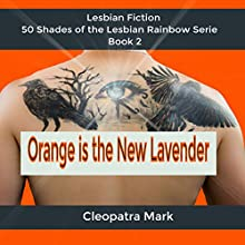 Orange Is the New Lavender: 50 Shades of the Lesbian Rainbow, Book 2 Audiobook by Cleopatra Mark Narrated by Julie Griffin