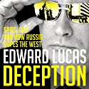 Deception: The Untold Story of East-West Espionage Today Audiobook by Edward Lucas Narrated by David Colacci