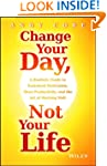 Change Your Day, Not Your Life: A Rea...