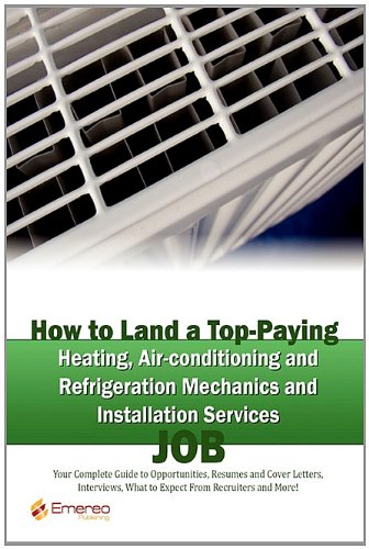 How to Land a Top-Paying Heating Air-conditioning and Refrigeration Mechanics and Installation Services Job: Your Complete Guide to Opportunities, ... What to Expect From Recruiters and More!