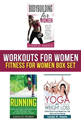 Workouts For Women: Fitness For Women: How to Build a Strong and Fit Female Body by Home Workout, Running, and Yoga