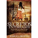Secretos Enterrados (Como enfrentar los traumas del abuso sexual, el abandono y traicion) Spanish Edition