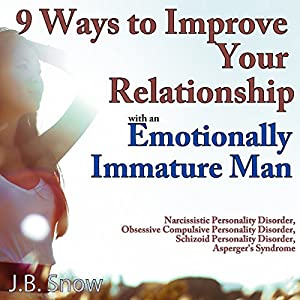 9 Ways to Improve Your Relationship with an Emotionally Immature Man Audiobook