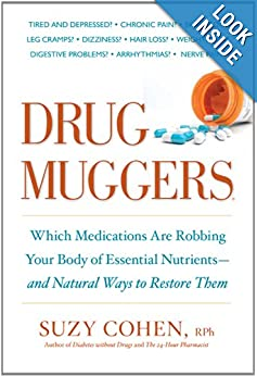 Drug Muggers: Which Medications Are Robbing Your Body of Essential Nutrients–and Natural Ways to Re